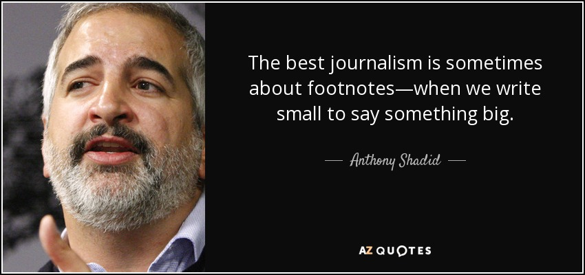 quote-the-best-journalism-is-sometimes-about-footnotes-when-we-write-small-to-say-something-anthony-shadid-70-65-93